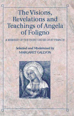 The Visions, Revelations and Teachings of Angela of Foligno: A Member of the Third Order of St Francis (Paperback)