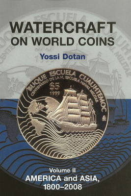 Watercraft on World Coins: Volume II: America & Asia, 1800-2008 (Paperback)