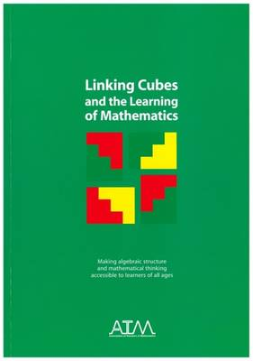 Linking Cubes and the Learning of Mathematics: Making Algebraic Structure and Mathematical Thinking Accessible to Learners of All Ages (Paperback)