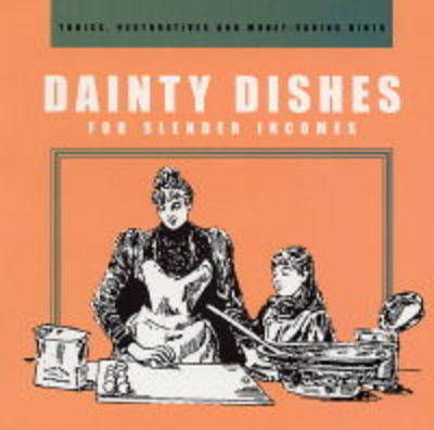 Dainty Dishes: For Slender Incomes (Paperback)