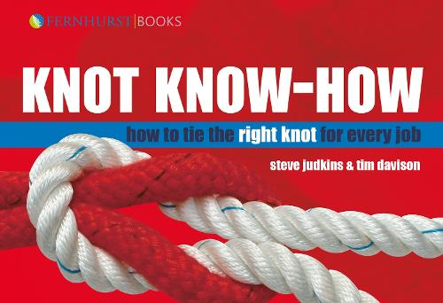 Knot Know-How: How to Tie the Right Knot for Every Job (Hardback)