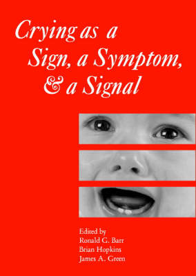 Crying as a Sign, a Symptom, and a Signal: Clinical, Emotional and Developmental Aspects of Infant and Toddler Crying - Clinics in Developmental Medicine (Mac Keith Press) 152 (Hardback)