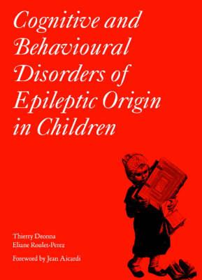 Cognitive and Behavioural Disorders of Epileptic Origin in Children - Clinics in Developmental Medicine 168 (Hardback)