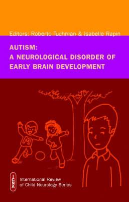 Autism: A Neurological Disorder of Early Brain Development - International Review of Child Neurology (Mac Keith Press) (Hardback)