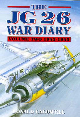 The JG 26 War Diary: 1943-45 v. 2 (Hardback)