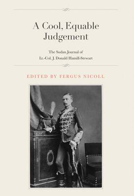 A Cool, Equable Judgement: The Sudan Journal of Lt.-Col. J. Donald Hamill-Stewart (Paperback)