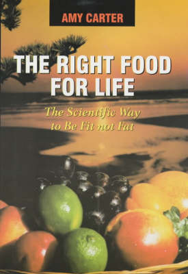 The Right Food for Life: The Scientific Way to be Fit Not Fat (Paperback)