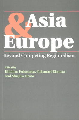 Asia and Europe: Beyond Competing Regionalism (Paperback)