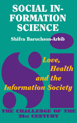 Social Information Science: Love, Health and the Information Society - The Challenge of the 21st Century (Paperback)