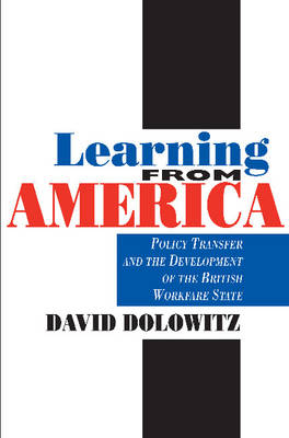 Learning from America: Policy Transfer and the Development of the British Workfare State (Hardback)