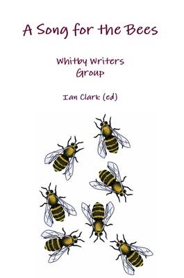 A Song for the Bees 2010: An Anthology of Stories, Articles and Poems by Whitby Writers (Paperback)