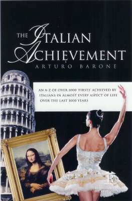 The Italian Achievement: An A-Z of Over 1000 Firsts Achieved by Italians in Almost Every Aspect of Life Over the Last 1000 Years (Hardback)