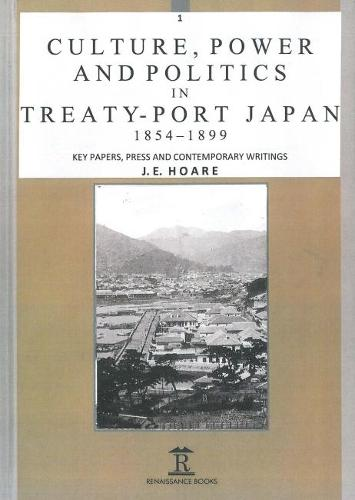Culture, Power and Politics in Treaty-Port Japan, 1854-1899: Key Papers, Press and Contemporary Writings (Hardback)