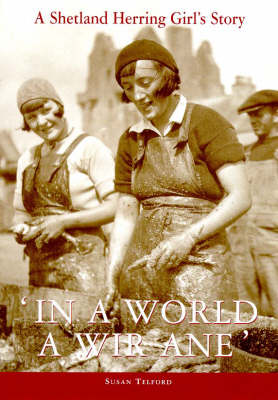In a World a Wir Ane: A Shetland Herring Girl's Story (Paperback)
