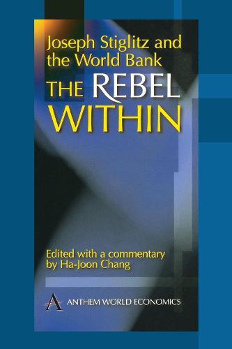Joseph Stiglitz and the World Bank: The Rebel Within (Paperback)