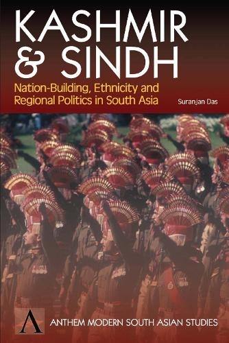 Kashmir and Sindh: Nation-Building, Ethnicity and Regional Politics in South Asia - Anthem Studies in Peace, Conflict and Development (Paperback)