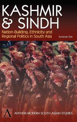 Kashmir and Sindh: Nation-Building, Ethnicity and Regional Politics in South Asia - Anthem South Asian Studies (Hardback)
