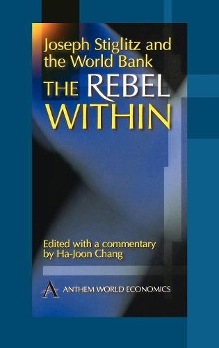 Joseph Stiglitz and the World Bank: The Rebel Within (Hardback)