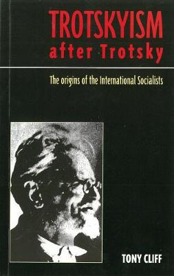 Trotskyism After Trotsky: The Origin of the International Socialists (Paperback)