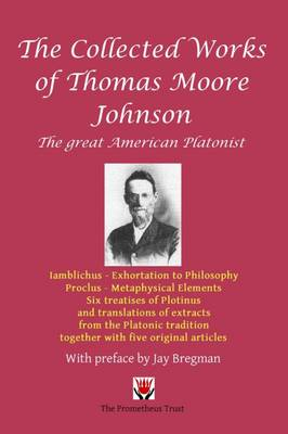 Collected Works of Thomas Moore Johnson: The Great American Platonist (Hardback)