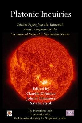 Platonic Inquiries: Selected Papers from the Thirteenth Annual Conference of the International Society for Neoplatonic Studies (Paperback)