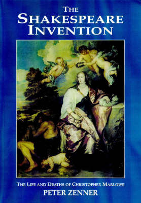 The Shakespeare Invention: The Life and Deaths of Christopher Marlowe (Hardback)