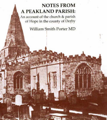 Notes from a Peakland Parish: An Account of the Church and Parish of Hope in the County of Derby (Hardback)