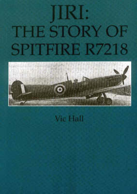 Jiri: The Story of Spitfire R7218 (Paperback)