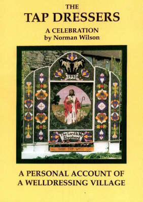 The Tap Dressers: A Personal Account of a Welldressing Village (Paperback)