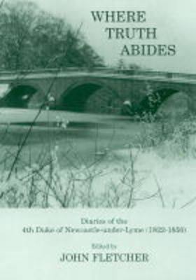 Where Truth Abides: Diaries of the 4th Duke of Newcastle-under-Lyme 1822-1850 (Paperback)