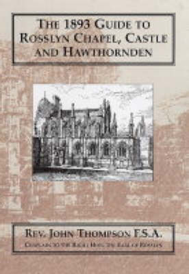 The 1893 Guide to Rosslyn Chapel,Castle and Hawthornden (Paperback)