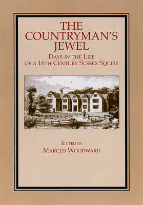 The Countryman's Jewel: Days in the Life of a Sixteenth Century Sussex Squire (Paperback)
