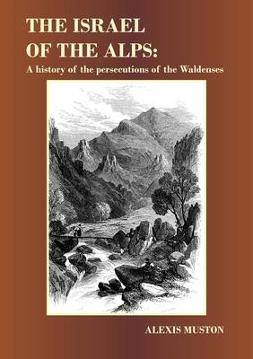The Israel of the Alps: A History of the Persecutions of the Waldenses (Hardback)