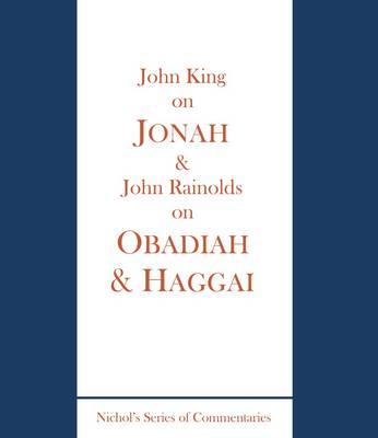 King on Jonah and Rainolds on Obadiah and Haggai (Hardback)