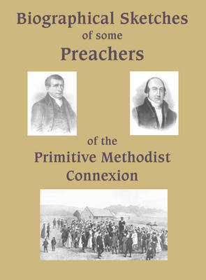 Biographical Sketches of Some Preachers of the Primitive Methodist Connexion (Hardback)