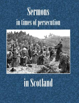 Sermons in Times of Persecution in Scotland (Hardback)