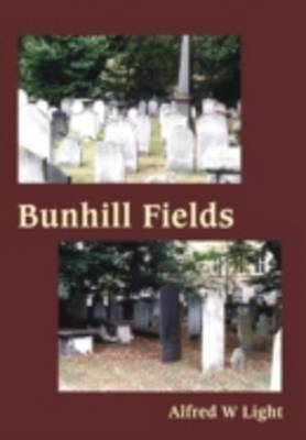 Bunhill Fields: Volumes I & II: Written in Honour and to the Memory of the Many Saints of God Whose Bodies Rest in This Old London Cemetry (Hardback)