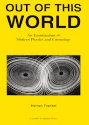 Out of This World: An Examination of Modern Physics and Cosmology (Paperback)