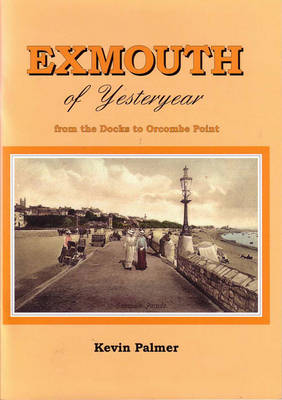 Exmouth of Yesteryear: From the Docks to Orcombe Point (Paperback)
