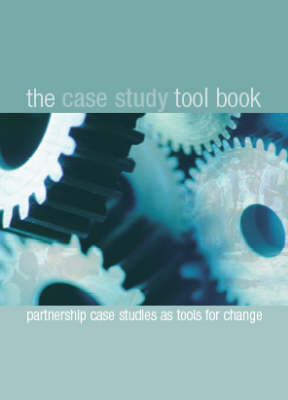 The Case Study Toolbook: Partnership Case Studies as Tools for Change (Paperback)