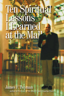Ten Spiritual Lessons I Learned at the Mall (Paperback)