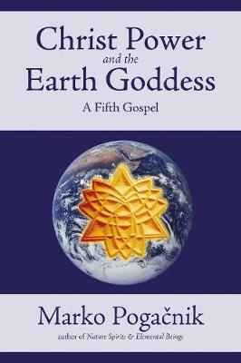 Christ Power and the Earth Goddess: A Fifth Gospel (Paperback)