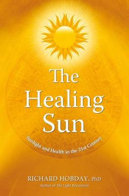 The Healing Sun: Sunlight and Health in the 21st Century (Paperback)