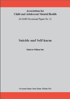 Suicide and Self-Harm - ACAMH Occassional Papers No. 31 (Paperback)