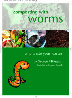 Composting with Worms: Why Waste Your Waste (Paperback)
