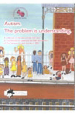 Autism: The Problem is Understanding - A Collection of the Best Entries from the Art Competition to Celebrate the 40th Anniversary of the National Autistic Society (Paperback)