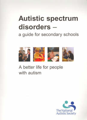 Autistic Spectrum Disorders: A Guide for Secondary Schools (Hardback)