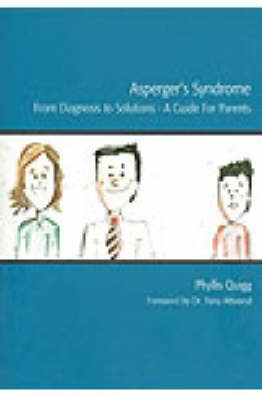 Asperger's Syndrome - From Diagnosis to Solutions: A Guide for Parents (Paperback)