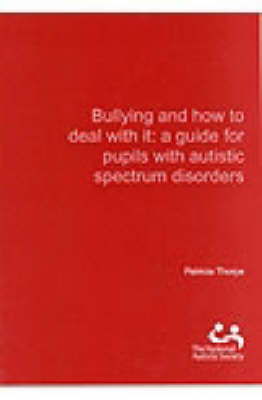 Bullying and How to Deal with it: A Guide for Pupils with Autistic Spectrum Disorders (Paperback)