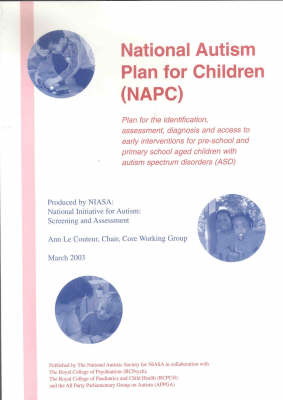 National Autism Plan for Children (NAPC): Plan for the Identification, Assessment, Diagnosis and Access to Early Interventions for Pre-school and Primary School Aged Children with Autism Spectrum Disorders (ASD) (Paperback)